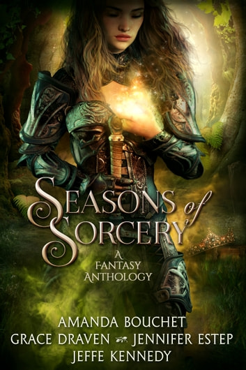 Seasons of Sorcery - A Fantasy Anthology ebook by Jeffe Kennedy,Jennifer Estep,Grace Draven,Amanda Bouchet