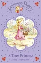 Princess Poppy: A True Princess ebook by Janey Louise Jones
