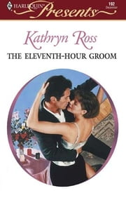 The Eleventh-Hour Groom ebook by Kathryn Ross