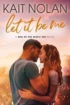 Let It Be Me ebook by Kait Nolan