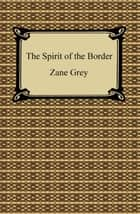 The Spirit of the Border ebook by Zane Grey