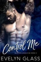 Control Me: An MC Romance - Bleeding Angels MC, #3 ebook by Evelyn Glass