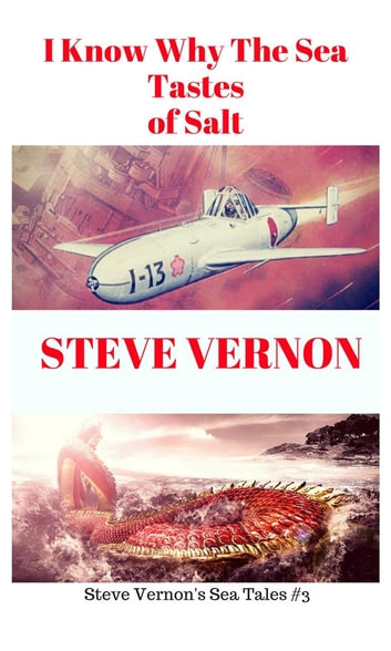 I Know Why The Waters of the Sea Taste of Salt (Steve Vernon's Sea Tales, #3) ebook by Steve Vernon