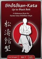Shotokan-Kata Up to Black Belt - Vol. 1 - A Reference Book for Karate Kata Shotokan Style ebook by Fiore Tartaglia