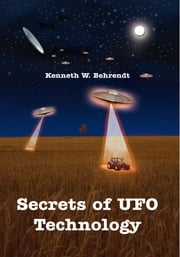 Secrets of UFO Technology ebook by Kenneth W. Behrendt