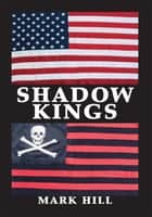 Shadow Kings ebook by Mark Hill