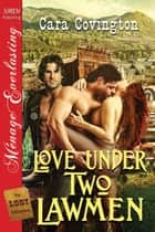 Love Under Two Lawmen ebook by Cara Covington