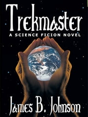 Trekmaster: A Science Fiction Novel ebook by James B. Johnson