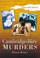 Cambridgeshire Murders ebook by Alison Bruce
