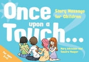 Once Upon a Touch...: Story Massage for Children ebook by Atkinson, Mary