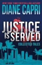 Justice is Served - 4 Novellas (Hunt for Justice Series) ebook by Diane Capri