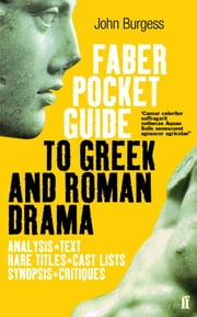 The Faber Pocket Guide to Greek and Roman Drama ebook by John Burgess