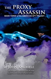 The Proxy Assassin - Book Three of the American Spy Trilogy ebook by John Knoerle