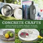 Concrete Crafts - Simple Projects from Jewelry to Place Settings, Birdbaths to Umbrella Stands ebook by Susanna Zacke, Sania Hedengren, Anna Skoog