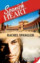 Spanish Heart ebook by Rachel Spangler