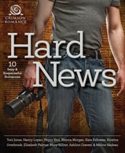 Hard News - 10 Sexy and Suspenseful Romances ebook by Toni Jones,Nancy Loyan,Peggy Bird,Rionna Morgan,Kate Fellowes,Kristine Overbrook,Elizabeth Palmer,Mary Billiter,Ashlinn Craven,Meline Nadeau
