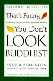 That's Funny, You Don't Look Buddhist - On Being A Faithful Jew and a Passionate ebook by Sylvia Boorstein