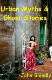 Urban Myths & Ghost Stories ebook by John Blandly