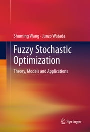 Fuzzy Stochastic Optimization - Theory, Models and Applications ebook by Shuming Wang,Junzo Watada