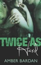 Twice as Hard ebook by Amber Bardan