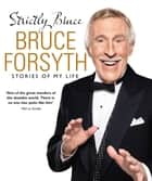 Strictly Bruce - Stories Of My Life ebook by Bruce Forsyth