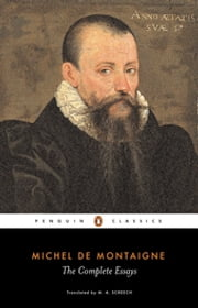 The Complete Essays ebook by Michel Montaigne,M. A. Screech
