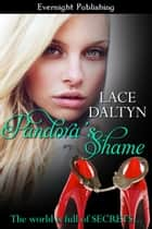Pandora's Shame ebook by Lace Daltyn