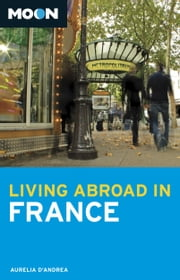 Moon Living Abroad in France ebook by Aurelia d'Andrea