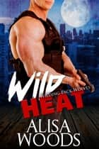 Wild Heat ebook by Alisa Woods