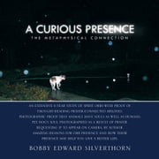 A Curious Presence - The Metaphysical Connection ebook by Bobby Edward Silverthorn