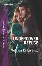 Undercover Refuge ebook by Melinda Di Lorenzo