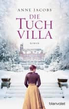 Die Tuchvilla - Roman ebook by Anne Jacobs