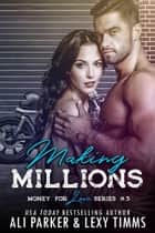 Making Millions - Money for Love, #3 ebook by Ali Parker, Lexy Timms
