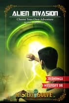 Alien Invasion - Choose your own Adventure - Mystery i Solve, #6 ebook by Aaron Stez