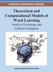 Theoretical and Computational Models of Word Learning - Trends in Psychology and Artificial Intelligence ebook by Lakshmi Gogate,George Hollich