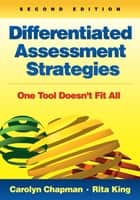 Differentiated Assessment Strategies - One Tool Doesn't Fit All ebook by Carolyn M. Chapman, Rita S. King