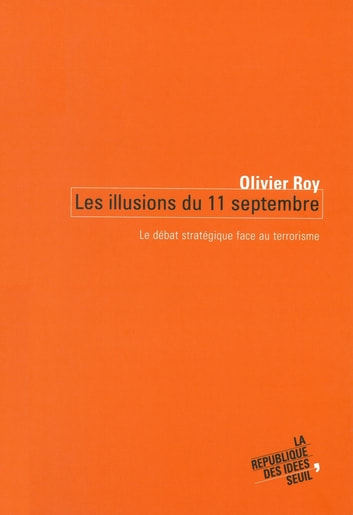 Les Illusions du 11 septembre. Le débat stratégique face au terrorisme ebook by Olivier Roy