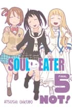 Soul Eater NOT!, Vol. 5 ebook by Atsushi Ohkubo