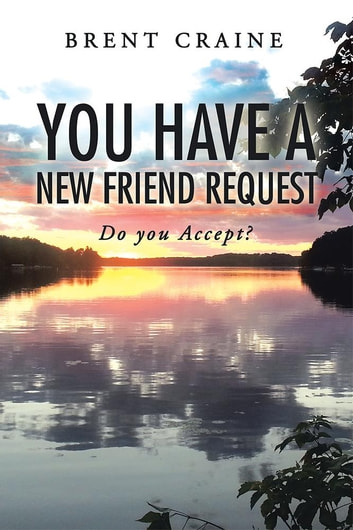 You Have a New Friend Request - Do You Accept? ebook by Brent Craine