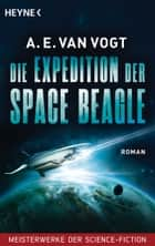 Die Expedition der Space Beagle - Roman - Meisterwerke der Science Fiction ebook by A.E. van Vogt, Rainer Prof. Dr. Eisfeld