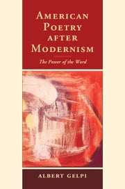 American Poetry after Modernism - The Power of the Word ebook by Albert Gelpi