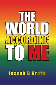 The World According To Me ebook by Joseph B Griffo; Pastor Lee Herring