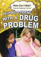 Helping a Friend with a Drug Problem ebook by Precious McKenzie