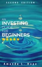 An Investing Guide For Beginners ebook by Amanda L Hope