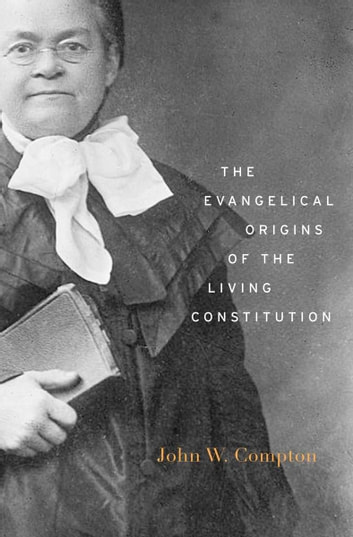 The Evangelical Origins of the Living Constitution ebook by John W. Compton