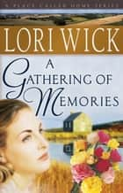 A Gathering of Memories ebook by Lori Wick