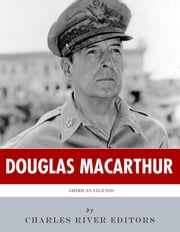 American Legends: The Life of General Douglas MacArthur ebook by Charles River Editors