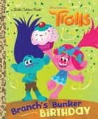 Branch's Bunker Birthday (DreamWorks Trolls) ebook by David Lewman, Golden Books