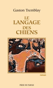 Le langage des chiens ebook by Gaston Tremblay