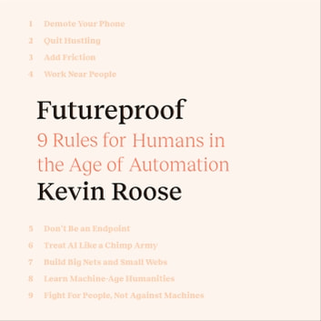 Futureproof - 9 Rules for Humans in the Age of Automation audiobook by Kevin Roose